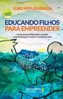 Educando filhos para empreender - João Kepler Braga