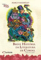 Breve História da Literatura de Cordel - Marco Haurélio