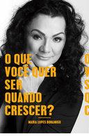 O que você quer ser quando crescer - Maria Lopes Bonamigo