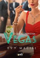 O que acontece em Vegas fica em Vegas - Evy Maciel