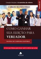 Como ganhar sua eleição para vereador - Carlos Manhanelli