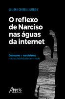 O Reflexo de Narciso nas Águas da Internet: Consumo e Narcisismo nas Sociabilidades em Rede