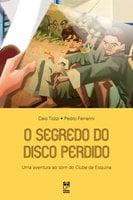 O segredo do disco perdido - Caio Tozzi, Pedro Ferrarini