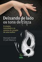 Deixando de lado os tons de cinza - Dannah Gresh, Juli Slattery
