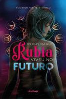 Os dias em que Rúbia viveu no futuro - Rodrigo Ortiz Vinholo