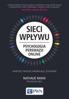 Sieci wpływu. Psychologia perswazji online - Nahai Nathalie