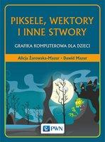 Piksele, wektory i inne stwory - Żarowska-Mazur Alicja, Mazur Dawid