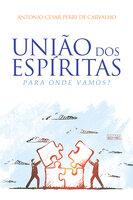 União dos Espíritas - Antonio Cesar