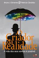O Criador da Realidade - Bruno J. Gimenes, Patrícia Cândido
