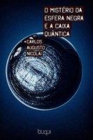 O Mistério da Esfera Negra e a Caixa Quântica - Carlos Agusto Nicolai