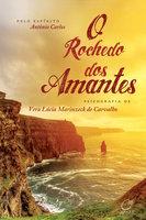 O rochedo dos amantes - Vera Lúcia Marinzeck de Carvalho