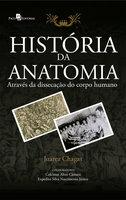 História da Anatomia Através da Dissecação do Corpo Humano - Juarez e Silva Chagas