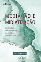 Mediação e midiatização - Vilso Junior Chierentin Santi