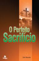 O Perfeito Sacrifício - Edir Macedo