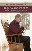 Pequenas doses de fé para a superação diária - Wellington Silva Jardim