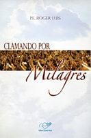 Clamando por Milagres - Padre Roger Luis