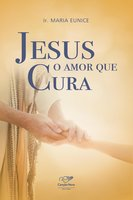 Jesus, o amor que cura - Ir. Maria Eunice