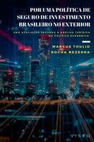 Por uma política de seguro de investimento brasileiro no exterior - Marcus Thulio Rocha Bezerra