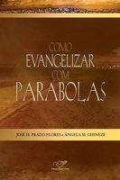 Como evangelizar com parábolas - José H. Prado Flores, Ângela M. Chineze