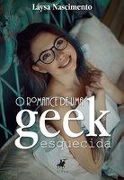 O romance de uma geek esquecida - Láysa Nascimento