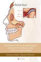 Distúrbios internos da articulação temporomandibular para clínicos e especialistas - Patrick Foster