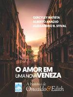 O amor em uma Nova Veneza - Gercyley Batista, Alberto Araújo, Alessandro R. Stival