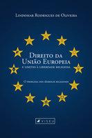Direito da União Europeia e limites à liberdade religiosa - Lindomar Rodrigues de Oliveira