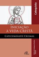 Iniciação à vida cristã: catecumenato crismal - Erenice Jesus de Souza