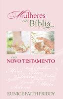 Mulheres Na Bíblia No Novo Testamento - Eunice Faith Priddy