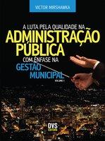 A Luta pela Qualidade na Administração Pública com Ênfase na Gestão Municipal - Victor Mirshawka
