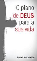 O plano de Deus para a sua vida - Daniel Simoncelos