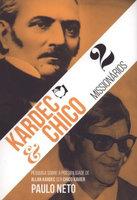 Kardec e Chico - 2 missionários - Paulo Neto