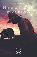 Nunca é tarde para ser poeta - Elieser Moreira Durães