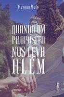 Quando um propósito nos leva além - Renata Melo