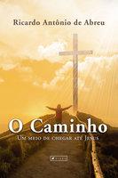 O Caminho - Ricardo Antônio de Abreu