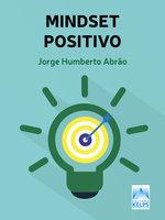 Mindset Positivo - Jorge Abrão
