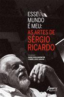Esse Mundo é Meu: As Artes de Sérgio Ricardo - Rafael Rosa Hagemeyer, Daniel Lopes Saraiva