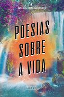 Poesias sobre a vida - José Luiz Teixeira da Silva