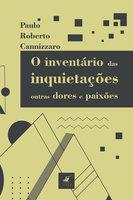 O inventário das inquietações, outras dores e paixões - Paulo Roberto Cannizzaro