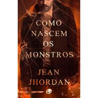 Como Nascem os Monstros - Jean Jhordan