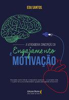 A verdadeira concepção do engajamento e motivação - Edu Santos