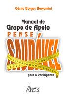 Manual do Grupo de Apoio Pense Saudável para o Participante - Gésica Borges Bergamini