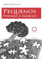 Pequenos poemas e haikais - Mario Rocha Filho