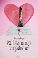 P.S. Estarei aqui em palavras - Franciele Borges