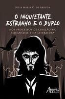 O Inquietante Estranho e o Duplo nos Processos de Criação na Psicanálise e na Literatura - Lucia Maria Chataignier de Arruda