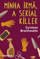Minha irmã, a serial killer - Oyinkan Braithwaite