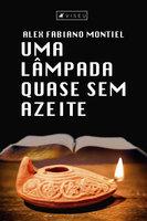 Uma lâmpada quase sem azeite - Alex Fabiano Montiel