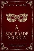 A sociedade secreta - Cátia Mourão