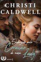 Seduzido pelo coração de uma Lady - Christi Caldwell