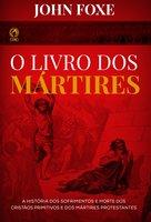 O Livro dos Mártires - John Fox